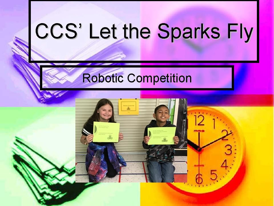 Let the Sparks Fly CCS' Robotic Competition